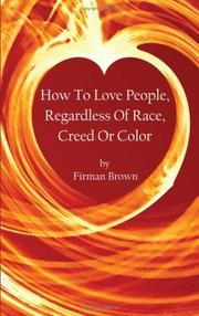 Cover of: How To Love People, Regardless Of Race, Creed Or Color | Firman Brown