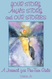Cover of: YOUR STORY, AHN'S STORY, and OUR STORIES | Susan Jo