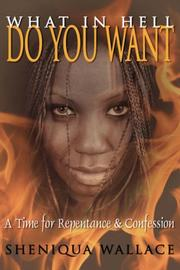 Cover of: What In Hell Do You Want | Sheniqua Wallace