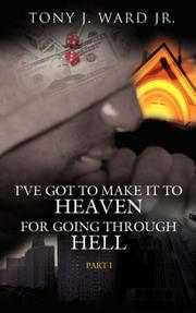 Cover of: I've Got to Make It to Heaven for Going Through Hell by Tony J. Ward Jr.