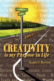 Cover of: Creativity is my Purpose in Life | Kamil F Horton