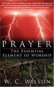 Cover of: Prayer The Essential Element of Worship | W. C. Wilson
