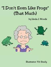 Cover of: I Don't Even Like Frogs (That Much) by Linda, J. Woods
