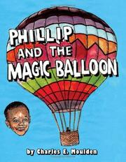 Cover of: Phillip And The Magic Balloon | Charles, E. Moulden