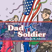 Cover of: How I Know my Dad is a Soldier by Dennis M. Johnson