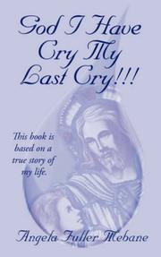 Cover of: GOD I HAVE CRY MY LAST CRY!!! | Angela Mebane