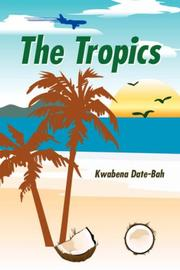 Cover of: The Tropics | Kwabena Date-Bah