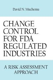 Cover of: CHANGE CONTROL FOR FDA REGULATED INDUSTRIES | David N. Muchemu