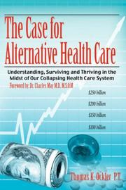 Cover of: The Case For Alternative Healthcare | Thomas, K. Ockler P.T.