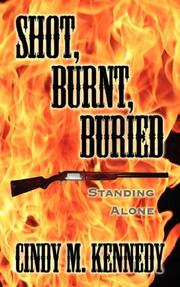 Cover of: Shot, Burnt, Buried | Cindy, M. Kennedy