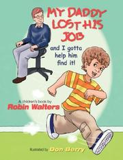 Cover of: My Daddy Lost His Job and I Gotta Help Him Find It! | Robin, E. Walters