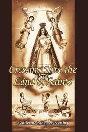 Cover of: Crossing Into the Land of Saints | Guillermo Marquez-Sterling