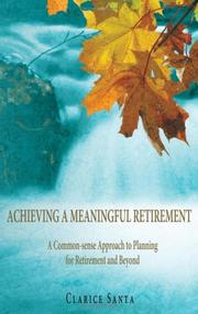 Cover of: ACHIEVING A MEANINGFUL RETIREMENT | Clarice Santa