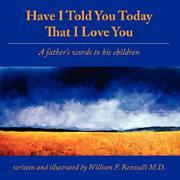 Cover of: Have I Told You Today That I Love You | William F. Renzulli M.D.