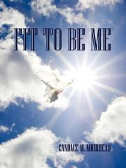 Cover of: Fit To Be Me by Candace M. Muirhead