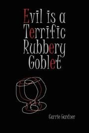 Cover of: Evil is a Terrific Rubbery Goblet | Carrie Gardner