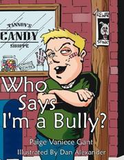Cover of: Who Says I'm a Bully? | Paige, Vaniece Gant