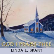 Cover of: God I Praise Thee | Linda, L. Brant