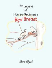 Cover of: The Legend of How the Robin Got a Red Breast | Bert Dyck