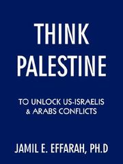 Cover of: Think Palestine to unlock US-Israelis  and  Arabs Conflicts | Jamil E. Effarah Ph.D