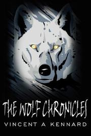 Cover of: The Wolf Chronicles | Vincent, A. Kennard