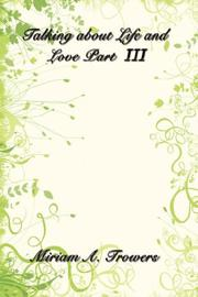 Cover of: Talking about Life and Love Part III by Miriam A. Trowers