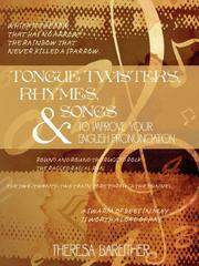 Cover of: Tongue Twisters, Rhymes, and Songs to Improve Your English Pronunciation | Theresa Bareither