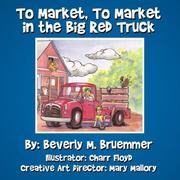 Cover of: To Market, To Market in the Big Red Truck | Beverly, M. Bruemmer