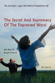Cover of: The Scientific, Legal And Biblical Foundations Of The Secret And Supremacy Of The Expressed Word And How To Benefit From It | Dr. Joel A.