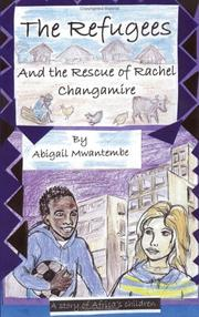 Cover of: The Refugees and the Rescue of Rachel Changamire by Abigail Mwantembe