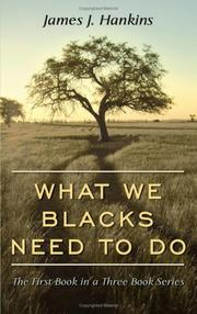 Cover of: What We Blacks Need To Do | James, J. Hankins