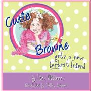 Cover of: Cutie Browne Gets a New Bestest Friend | Lisa Widdess