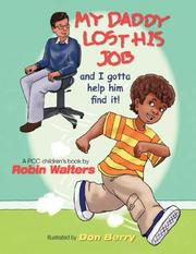 Cover of: My Daddy lost his job and I gotta help him find it! | Robin Walters