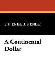 Cover of: A Continental Dollar by E.B  Knipe A.B Knipe