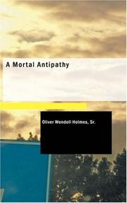 Cover of: A mortal antipathy | Oliver Wendell Holmes, Sr.