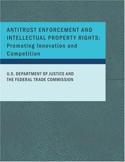 Cover of: ANTITRUST ENFORCEMENT AND INTELLECTUAL PROPERTY RIGHTS | U.S. DEPARTMENT OF JUSTICE AND THE FEDERAL TRADE C