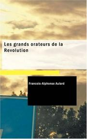 Cover of: Les grands orateurs de la Révolution | Francois-Alphonse Aulard