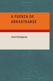 Cover of: A fuerza de arrastrarse | José Echegaray
