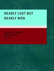 Cover of: Nearly Lost but Dearly Won | Theodore P. Wilson