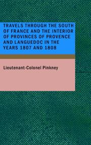 Cover of: Travels Through the South of France and the Interior of Provinces of Provence and Languedoc in the Y | Lieutenant-Colonel Pinkney