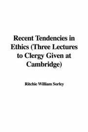 Cover of: Recent Tendencies in Ethics (Three Lectures to Clergy Given at Cambridge) by Ritchie William Sorley