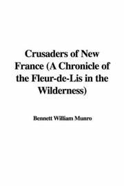Cover of: Crusaders of New France (A Chronicle of the Fleur-de-Lis in the Wilderness) | Bennett William Munro