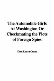 Cover of: The Automobile Girls At Washington Or Checkmating the Plots of Foreign Spies | Dent Laura Crane