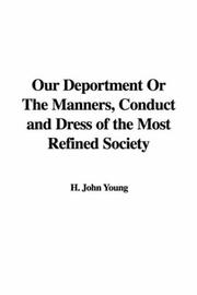 Cover of: Our Deportment Or The Manners, Conduct and Dress of the Most Refined Society | H. John Young