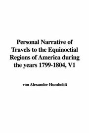 Cover of: Personal Narrative of Travels to the Equinoctial Regions of America during the years 1799-1804, V1 by Alexander von Humboldt