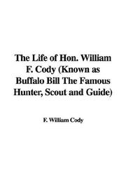 Cover of: The Life of Hon. William F. Cody (Known as Buffalo Bill The Famous Hunter, Scout and Guide) by F. William Cody