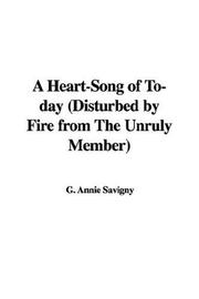 Cover of: A Heart-Song of To-day (Disturbed by Fire from The Unruly Member) | G. Annie Savigny