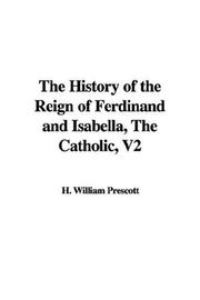 Cover of: The History of the Reign of Ferdinand and Isabella, The Catholic, V2 by H. William Prescott