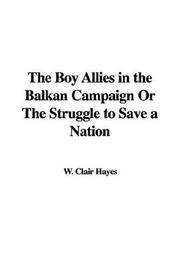 Cover of: The Boy Allies in the Balkan Campaign Or The Struggle to Save a Nation | W. Clair Hayes
