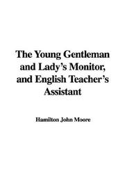 Cover of: The Young Gentleman and Lady's Monitor, and English Teacher's Assistant | Hamilton John Moore